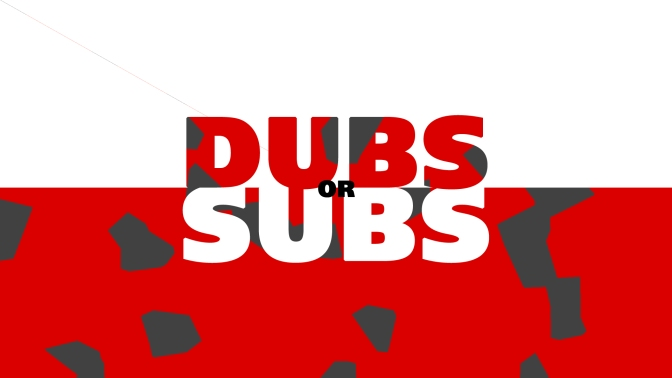 EDITORIAL: Sub or Dub? What's the Hubbub?