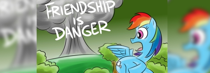 Bad Fanfiction Theatre: Friendship Is Danger