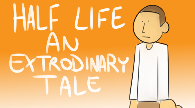 Bad Fanfiction Theatre: Half Life – An Extoronary Tale