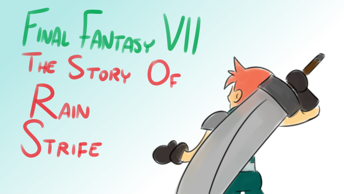 Bad Fanfiction Theatre: FFVII – Story of Rain Strife