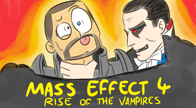 Bad Fanfiction Theatre: Mass Effect 4 – Rise of the Vampires