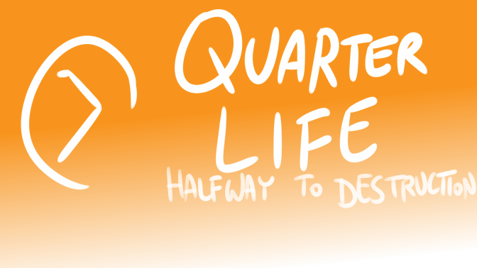 Bad Fanfiction Theatre: Quarter Life – Halfway To Destruction