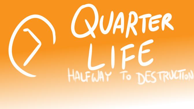 Bad Fanfiction Theatre: Quarter Life – Halfway To Destruction